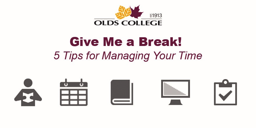 The Olds College logo with the headline 'Give Me a Break! 5 Tips for Managing Your Time,' and five icons, of a person reading, a calendar, a book, a computer and a checklist.