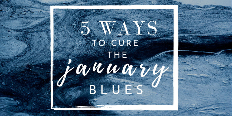 5 Ways to Cure the January Blues